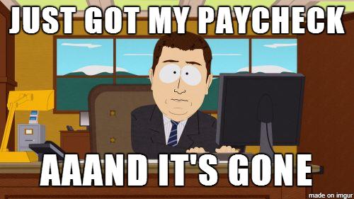 """""""Just got my paycheck, aaand it's gone"""" meme"""